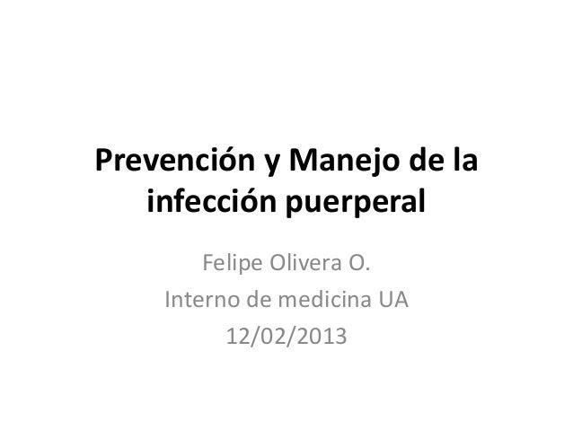 Prevención y Manejo de la   infección puerperal        Felipe Olivera O.    Interno de medicina UA          12/02/2013