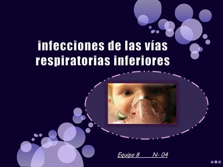 infecciones de las vías respiratorias inferiores<br />Equipo 8        N- 04<br />