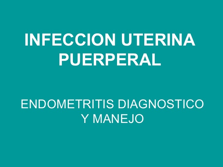 INFECCION UTERINA PUERPERAL ENDOMETRITIS DIAGNOSTICO Y MANEJO
