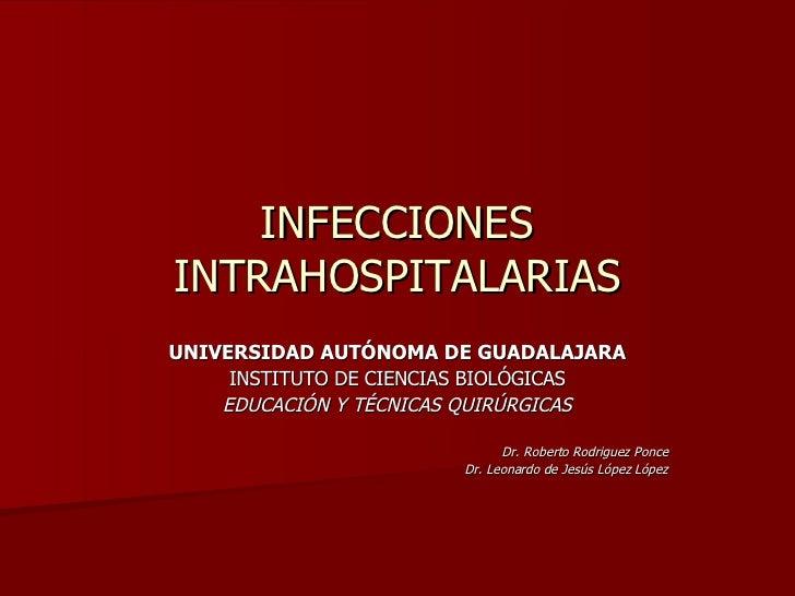 INFECCIONES INTRAHOSPITALARIAS UNIVERSIDAD AUTÓNOMA DE GUADALAJARA INSTITUTO DE CIENCIAS BIOLÓGICAS EDUCACIÓN Y TÉCNICAS Q...