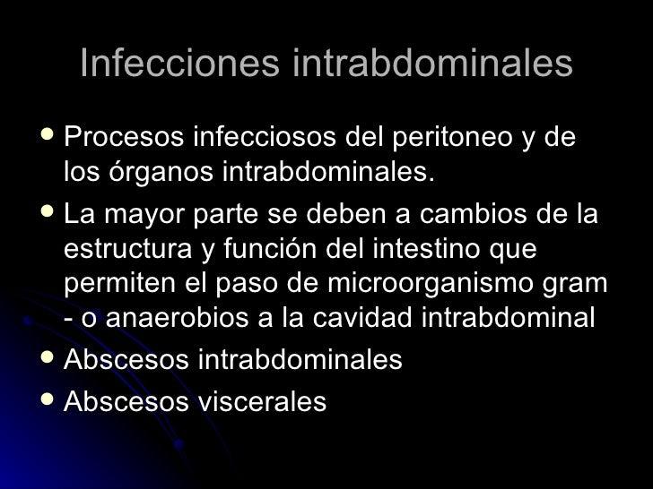 Infecciones intrabdominales <ul><li>Procesos infecciosos del peritoneo y de los órganos intrabdominales. </li></ul><ul><li...