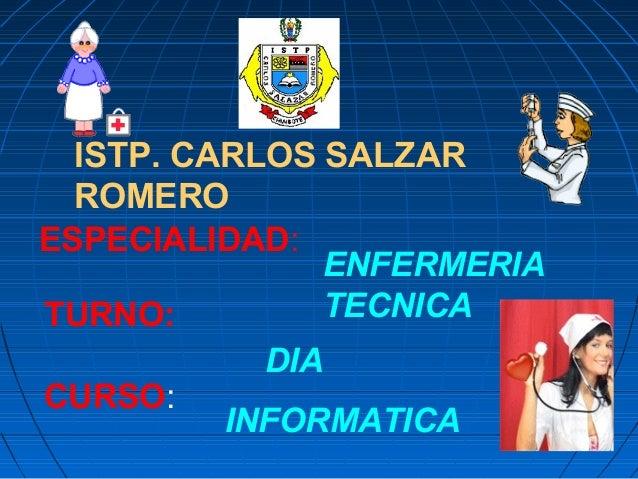 ISTP. CARLOS SALZAR ROMERO ESPECIALIDAD: ENFERMERIA TECNICATURNO: DIA CURSO: INFORMATICA