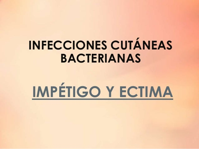 INFECCIONES CUTÁNEAS BACTERIANAS IMPÉTIGO Y ECTIMA
