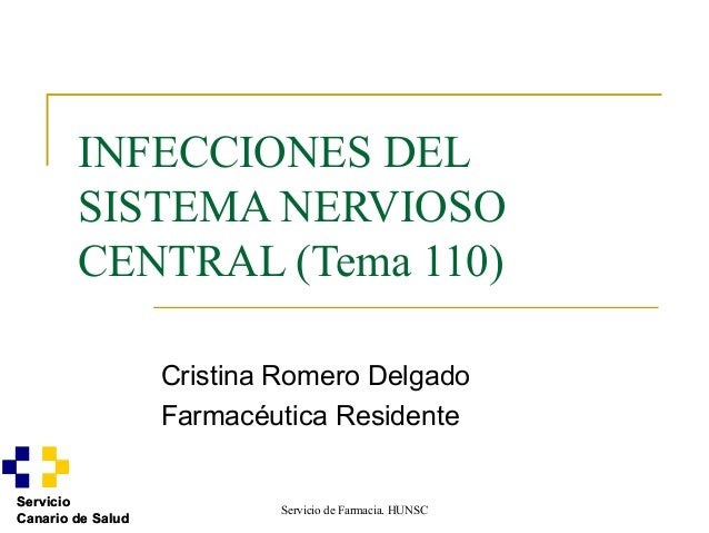 Servicio de Farmacia. HUNSCServicioCanario de SaludINFECCIONES DELSISTEMA NERVIOSOCENTRAL (Tema 110)Cristina Romero Delgad...