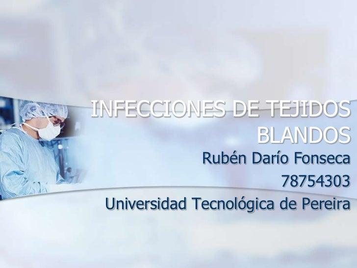 INFECCIONES DE TEJIDOS              BLANDOS              Rubén Darío Fonseca                         78754303 Universidad ...