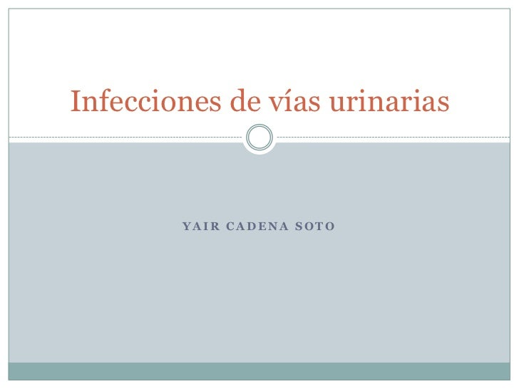Infecciones de vías urinarias        YAIR CADENA SOTO