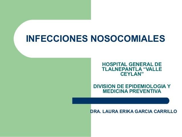 """INFECCIONES NOSOCOMIALES HOSPITAL GENERAL DE TLALNEPANTLA """"VALLE CEYLAN"""" DIVISION DE EPIDEMIOLOGIA Y MEDICINA PREVENTIVA  ..."""