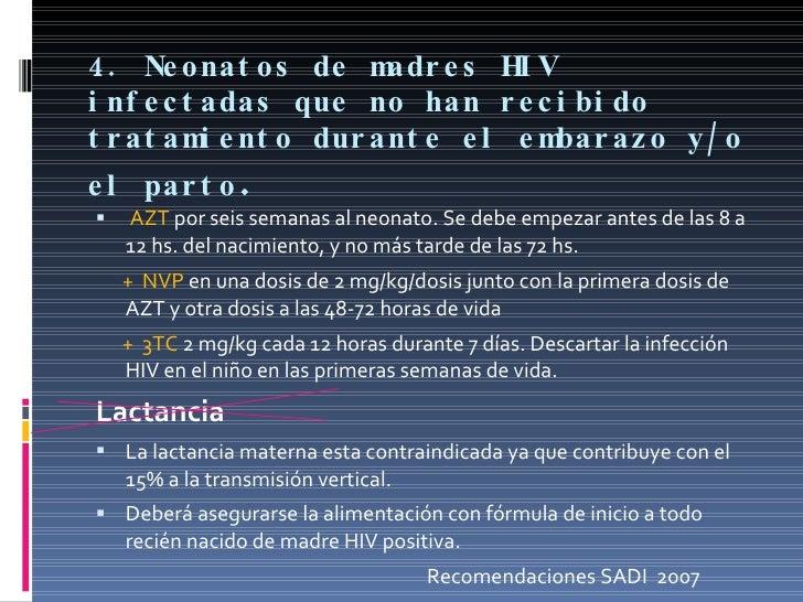 4. Neonatos de madres HIV infectadas que no han recibido tratamiento durante el embarazo y/o el parto . <ul><li>AZT  por s...