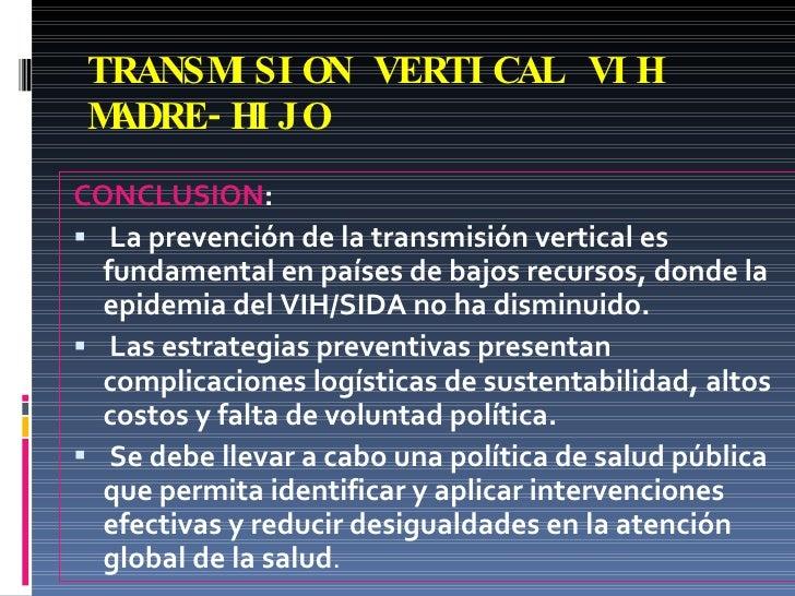 TRANSMISION VERTICAL VIH MADRE-HIJO <ul><li>CONCLUSION : </li></ul><ul><li>La prevención de la transmisión vertical es fun...