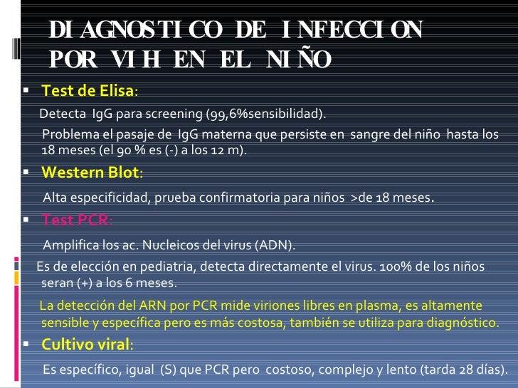 DIAGNOSTICO DE INFECCION POR VIH EN EL NIÑO <ul><li>Test   de   Elisa :  </li></ul><ul><li>Detecta  IgG para screening (99...