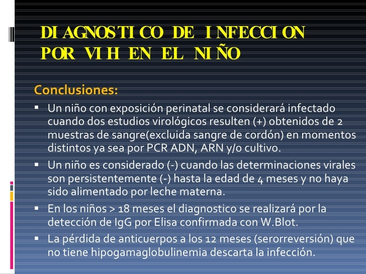 DIAGNOSTICO DE INFECCION POR VIH EN EL NIÑO <ul><li>Conclusiones: </li></ul><ul><li>Un niño con exposición perinatal se co...