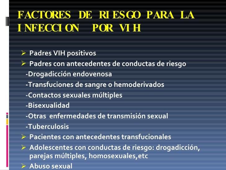 FACTORES DE RIESGO PARA LA INFECCION  POR VIH <ul><li>Padres VIH positivos </li></ul><ul><li>Padres con antecedentes de co...