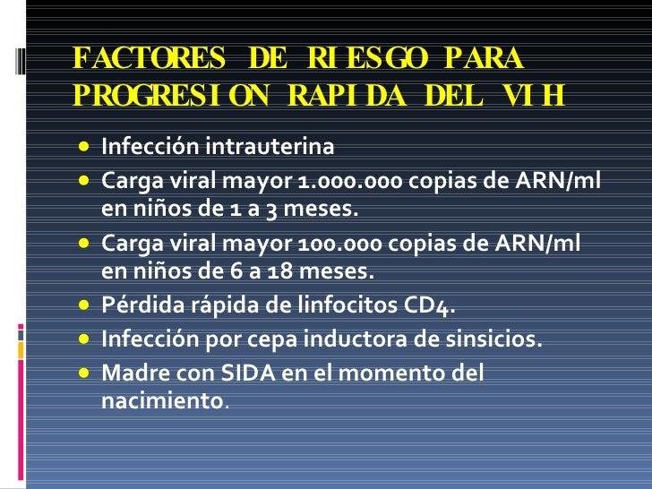 FACTORES DE RIESGO PARA PROGRESION RAPIDA DEL VIH <ul><li>Infección intrauterina  </li></ul><ul><li>Carga viral mayor 1.00...