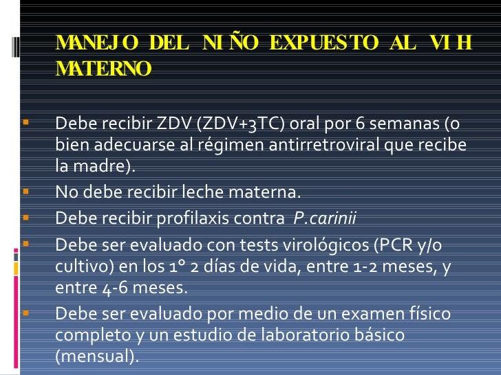 MANEJO DEL NIÑO EXPUESTO AL VIH MATERNO <ul><li>Debe recibir ZDV (ZDV+3TC) oral por 6 semanas (o bien adecuarse al régimen...