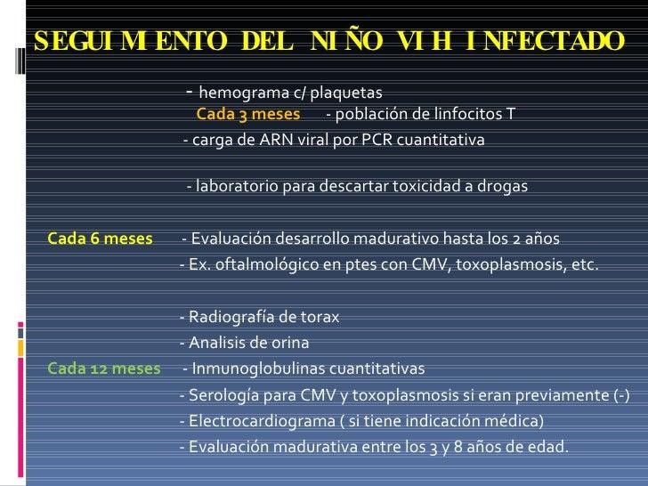 SEGUIMIENTO DEL NIÑO VIH INFECTADO <ul><li>-  hemograma c/ plaquetas  Cada 3 meses   - población de linfocitos T </li></ul...