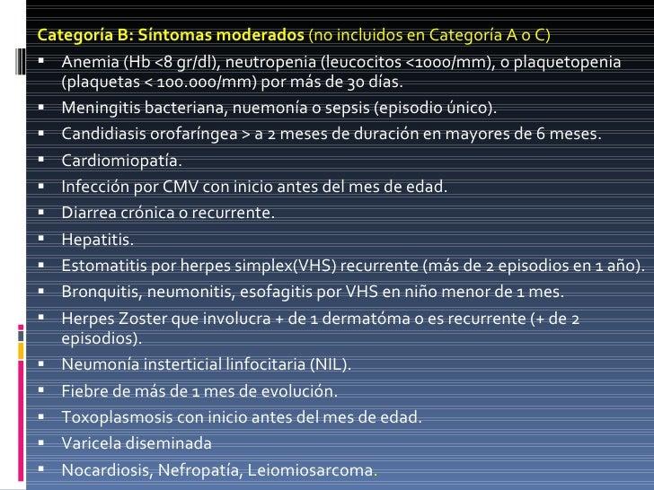 <ul><li>Categoría B: Síntomas moderados  (no incluidos en Categoría A o C) </li></ul><ul><li>Anemia (Hb <8 gr/dl), neutrop...