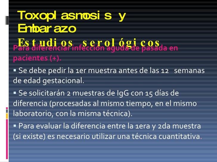 Toxoplasmosis y Embarazo Estudios serológicos <ul><li>Para diferenciar infección aguda de pasada en pacientes (+). </li></...