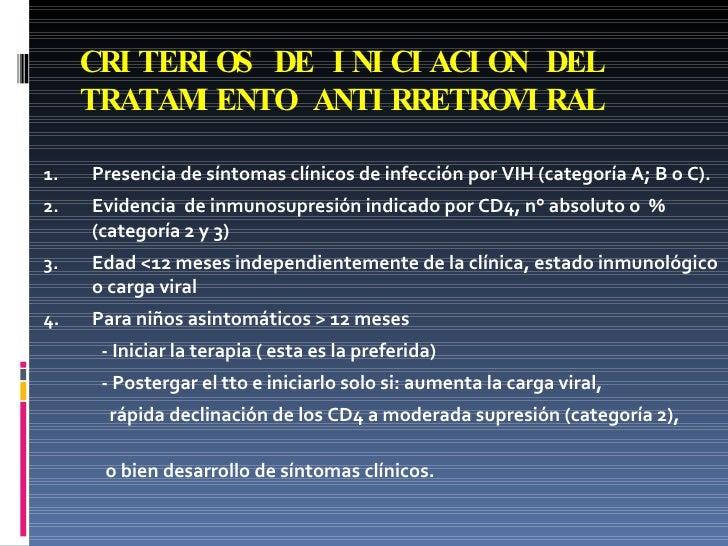 CRITERIOS DE INICIACION DEL TRATAMIENTO ANTIRRETROVIRAL <ul><li>Presencia de síntomas clínicos de infección por VIH (categ...