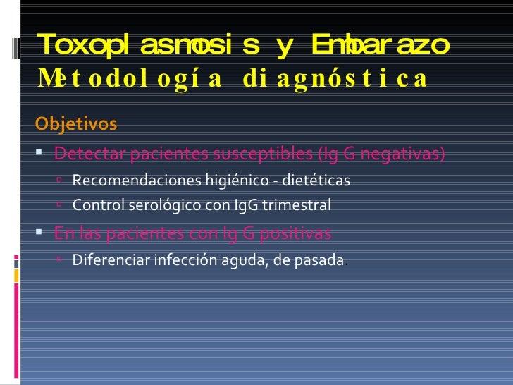 Toxoplasmosis y Embarazo Metodología diagnóstica <ul><li>Objetivos </li></ul><ul><li>Detectar pacientes susceptibles (Ig G...