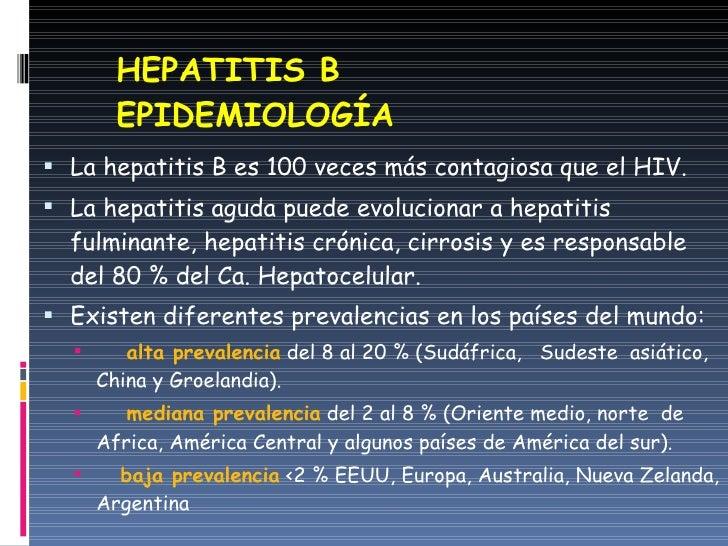 HEPATITIS B EPIDEMIOLOGÍA <ul><li>La hepatitis B es 100 veces más contagiosa que el HIV. </li></ul><ul><li>La hepatitis ag...