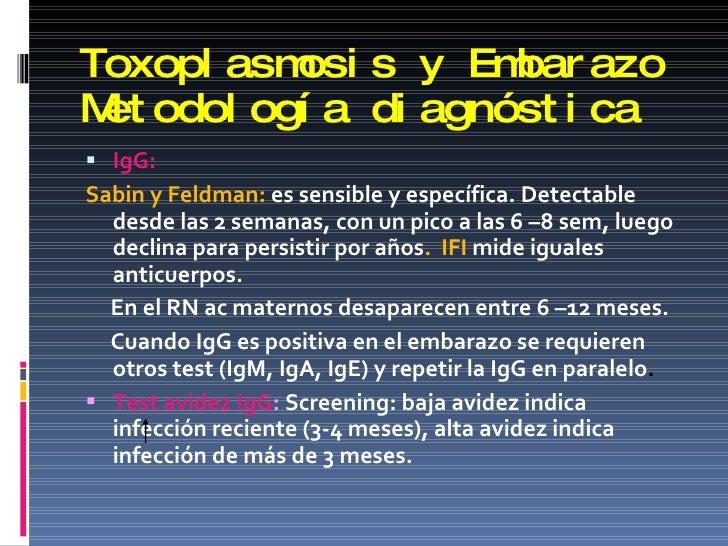 Toxoplasmosis y Embarazo Metodología diagnóstica <ul><li>IgG: </li></ul><ul><li>Sabin y Feldman:  es sensible y específica...