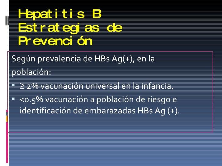 Hepatitis B Estrategias de Prevención <ul><li>Según prevalencia de HBs Ag(+), en la  </li></ul><ul><li>población: </li></u...