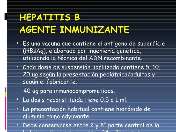 HEPATITIS B  AGENTE INMUNIZANTE <ul><li>Es una vacuna que contiene el antígeno de superficie (HBsAg), elaborado por ingeni...