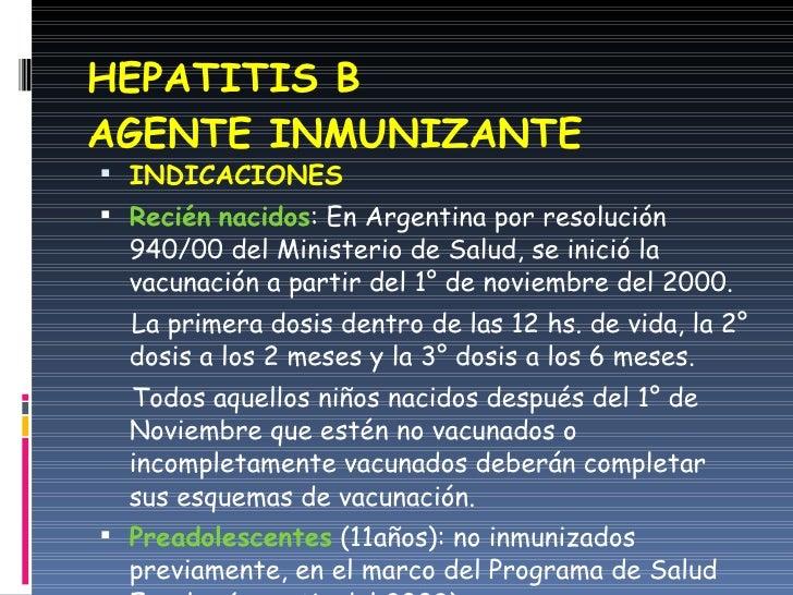 HEPATITIS B  AGENTE INMUNIZANTE <ul><li>INDICACIONES </li></ul><ul><li>Recién   nacidos : En Argentina por resolución 940/...