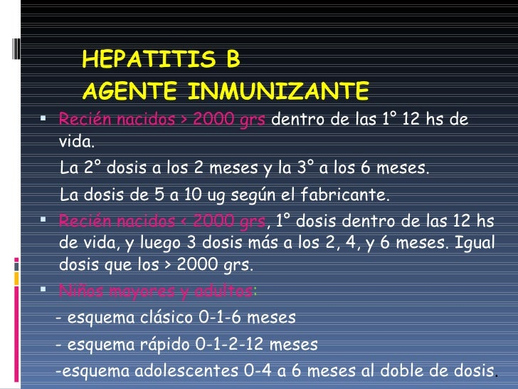 HEPATITIS B  AGENTE INMUNIZANTE <ul><li>Recién nacidos > 2000 grs  dentro de las 1° 12 hs de vida.  </li></ul><ul><li>La 2...