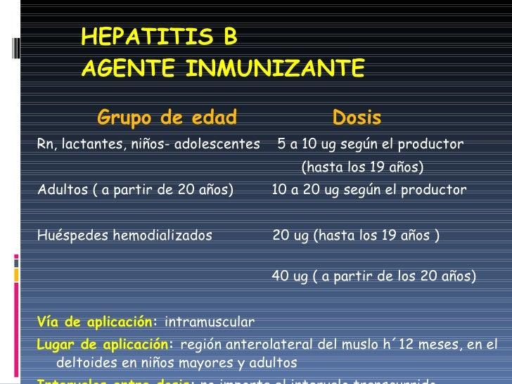 HEPATITIS B AGENTE INMUNIZANTE <ul><li>Grupo de edad  Dosis </li></ul><ul><li>Rn, lactantes, niños- adolescentes  5 a 10 u...