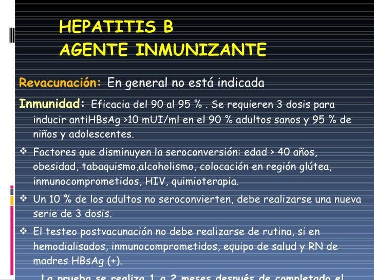 HEPATITIS B AGENTE INMUNIZANTE <ul><li>Revacunación:   En general no está indicada </li></ul><ul><li>Inmunidad :  Eficacia...