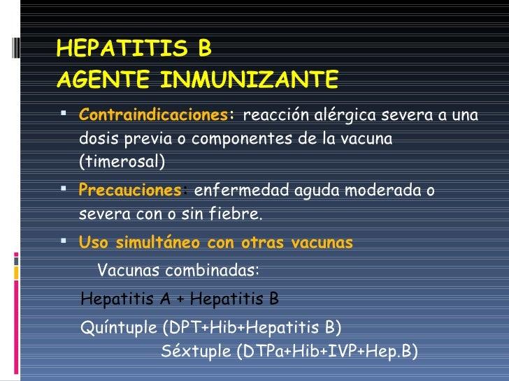 HEPATITIS B AGENTE INMUNIZANTE <ul><li>Contraindicaciones :   reacción alérgica severa a una dosis previa o componentes de...