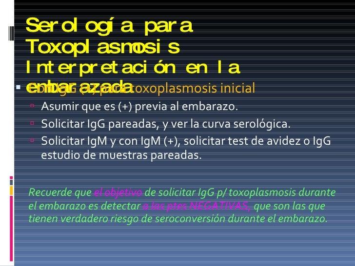 Serología para Toxoplasmosis Interpretación en la embarazada <ul><li>Con IgG (+) para toxoplasmosis inicial </li></ul><ul>...