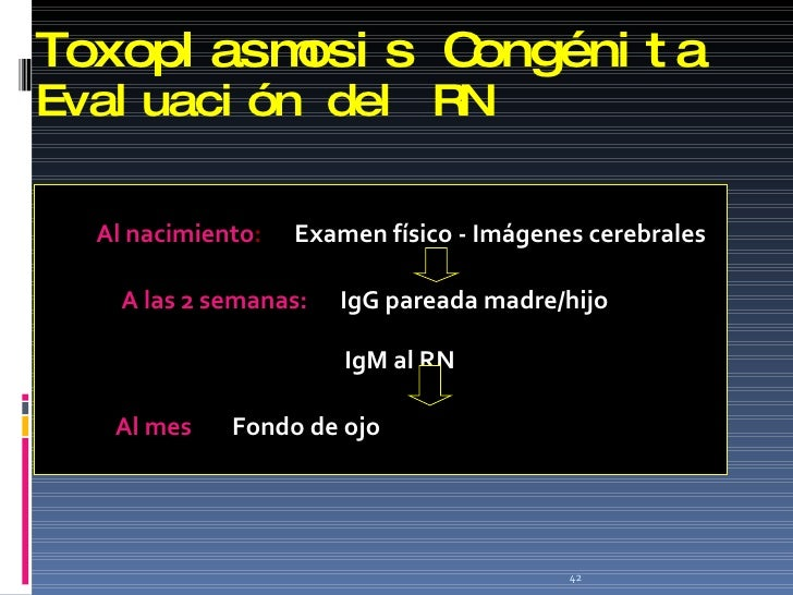 Toxoplasmosis Congénita Evaluación del RN <ul><li>  Al nacimiento :   Examen físico - Imágenes cerebrales  </li></ul><ul><...