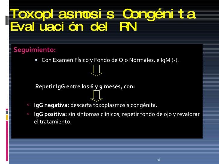 Toxoplasmosis Congénita Evaluación del RN <ul><li>Seguimiento: </li></ul><ul><li>Con Examen Físico y Fondo de Ojo Normales...