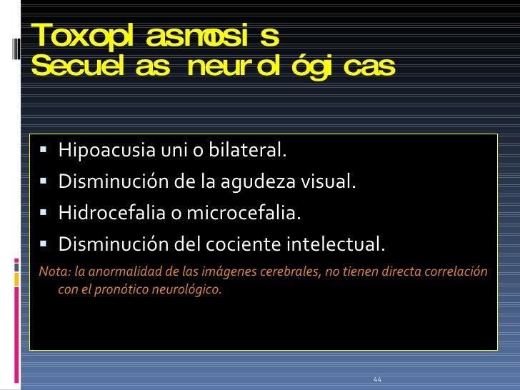 Toxoplasmosis Secuelas neurológicas <ul><li>Hipoacusia uni o bilateral. </li></ul><ul><li>Disminución de la agudeza visual...