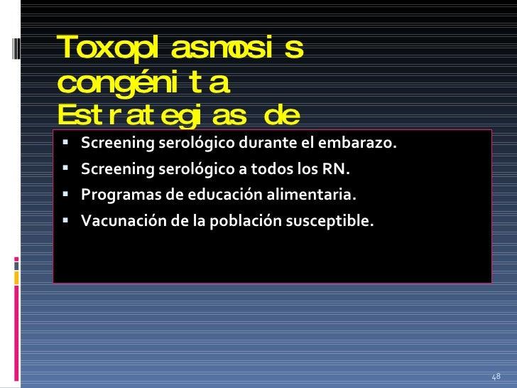 Toxoplasmosis congénita Estrategias de Prevención <ul><li>Screening serológico durante el embarazo. </li></ul><ul><li>Scre...