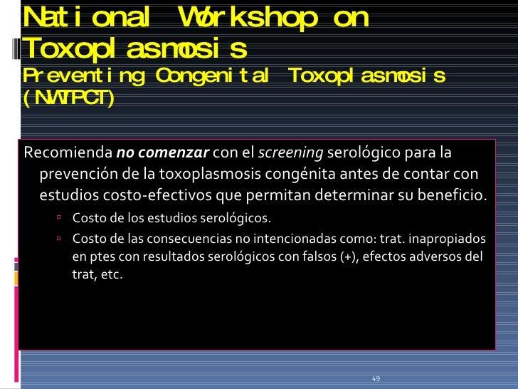 National Workshop on Toxoplasmosis Preventing Congenital Toxoplasmosis (NWTPCT)  <ul><li>Recomienda  no comenzar   con el ...