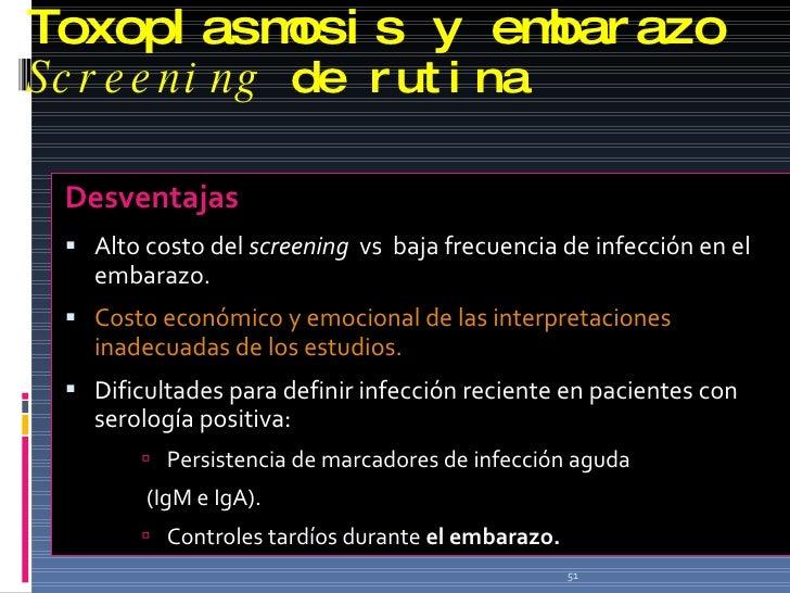Toxoplasmosis y embarazo Screening  de rutina <ul><li>Desventajas </li></ul><ul><li>Alto costo del  screening   vs  baja f...
