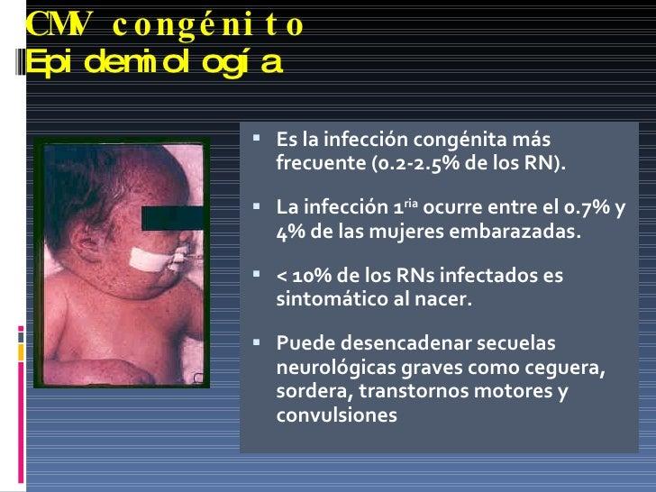 CMV congénito Epidemiología <ul><li>Es la infección congénita más frecuente (0.2-2.5% de los RN). </li></ul><ul><li>La inf...