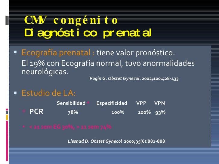 CMV congénito Diagnóstico prenatal <ul><li>Ecografía prenatal :   tiene valor pronóstico. </li></ul><ul><li>El 19% con Eco...