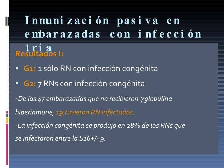 Inmunización pasiva en embarazadas con infección 1ria <ul><li>Resultados I: </li></ul><ul><li>G1:  1 sólo RN con infección...