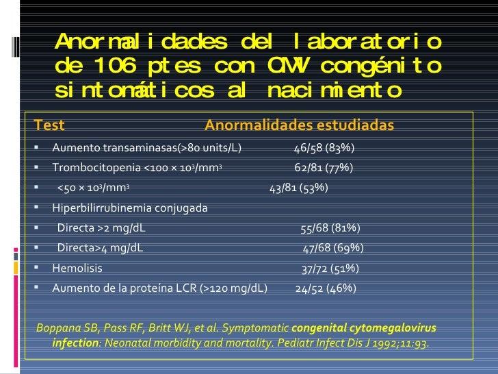 Anormalidades del laboratorio de 106 ptes con CMV congénito sintomáticos al nacimiento <ul><li>Test  Anormalidades estudia...