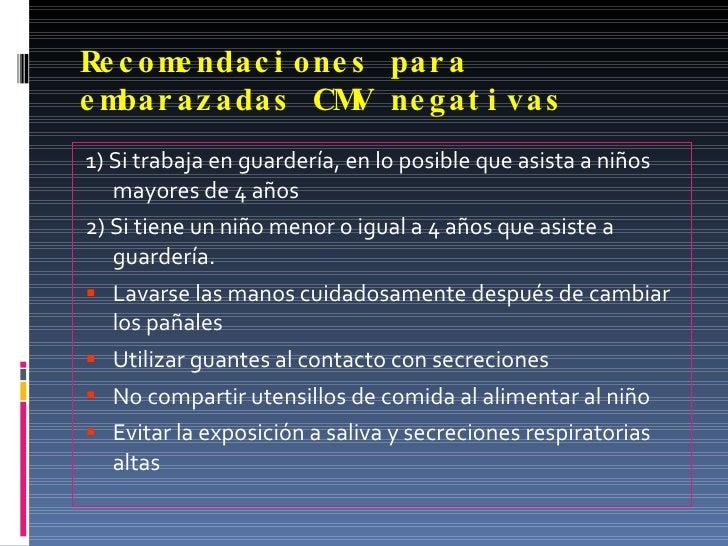 Recomendaciones para embarazadas CMV negativas <ul><li>1) Si trabaja en guardería, en lo posible que asista a niños mayore...