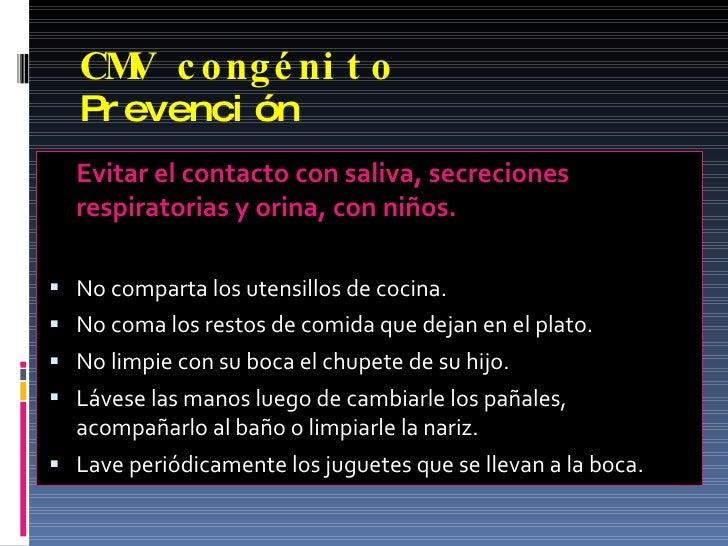 CMV congénito   Prevención <ul><li>Evitar el contacto con saliva, secreciones respiratorias y orina, con niños. </li></ul>...