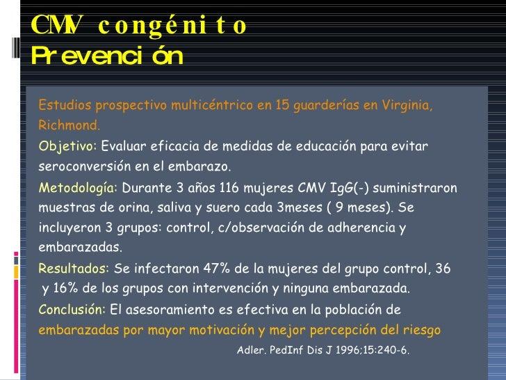 CMV congénito   Prevención   <ul><li>Estudios prospectivo multicéntrico en 15 guarderías en Virginia, </li></ul><ul><li>Ri...