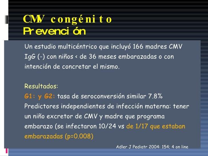 CMV congénito   Prevención <ul><li>Un estudio multicéntrico que incluyó 166 madres CMV </li></ul><ul><li>IgG (-) con niños...