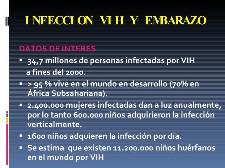 INFECCION VIH Y EMBARAZO <ul><li>DATOS DE INTERES </li></ul><ul><li>34,7 millones de personas infectadas por VIH </li></ul...