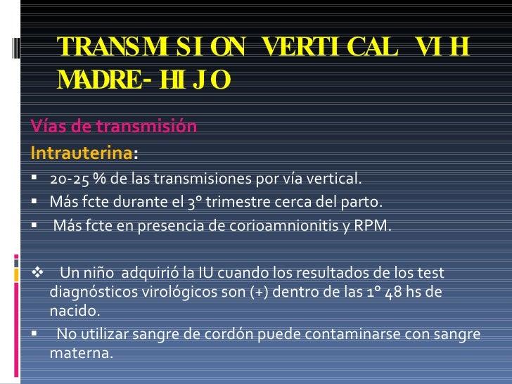 TRANSMISION VERTICAL VIH MADRE-HIJO <ul><li>Vías de transmisión </li></ul><ul><li>Intrauterina :   </li></ul><ul><li>20-25...