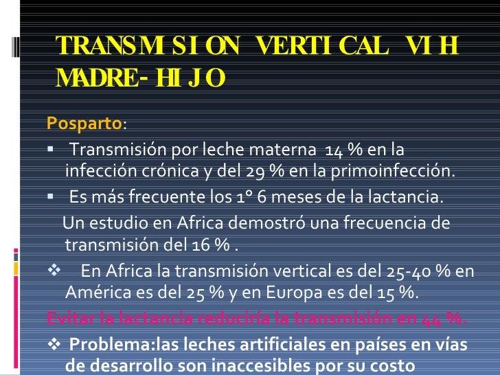 TRANSMISION VERTICAL VIH MADRE-HIJO <ul><li>Posparto : </li></ul><ul><li>Transmisión por leche materna  14 % en la infecci...